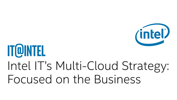 Intel IT's Multi-Cloud Strategy: Focused on the Business