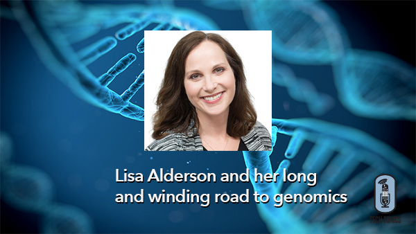 Tech Tonics: Lisa Alderson and her Long and Winding Road to Genomics