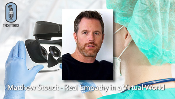 Tech Tonics: Matthew Stoudt – Real Empathy in a Virtual World