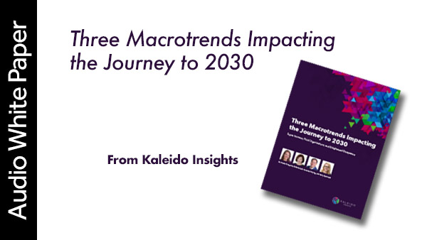 "Audio White Paper: ""Three Macrotrends Impacting the Journey to 2030,"" from Kaleido Insights"
