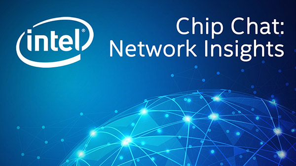 Open Radio Access Networks – Intel Chip Chat: Network Insights – Episode 135
