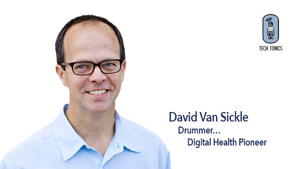 Tech Tonics: David Van Sickle, Drummer… Digital Health Pioneer