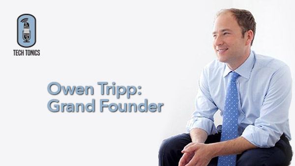 Tech Tonics: Owen Tripp – Grand Founder