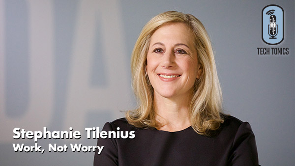 Tech Tonics: Stephanie Tilenius – Work, Not Worry
